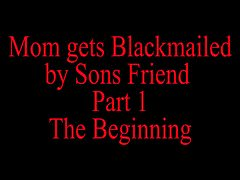 Mom Blackmailed By Sons Friend
