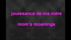 la jouissance de ma mere - mom's moanings