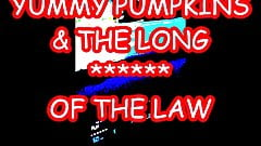 YUMMY PUMPKINS AND THE LONG       OF THE LAW        O