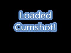 Loaded Cumshot!