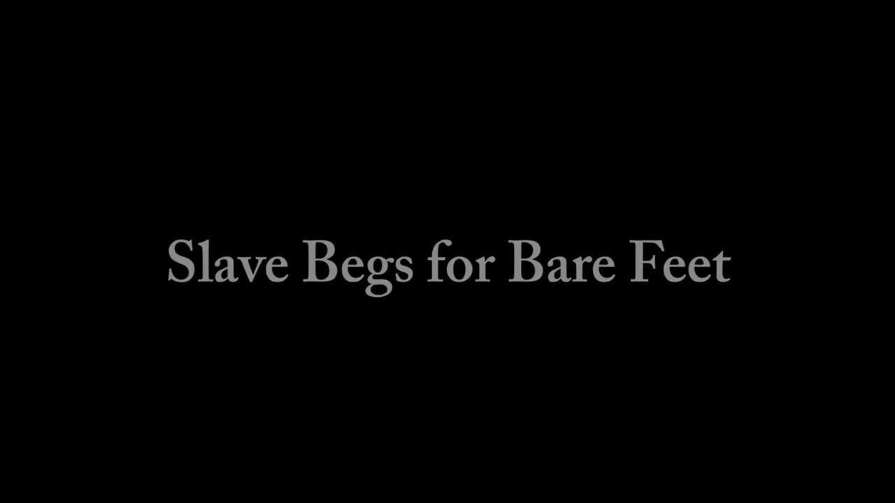 Slave Begs for Bare Feet— Foot Fetish— Foot Domination