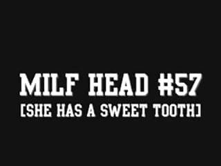 MILF Head #57 (She has a Sweet Tooth)