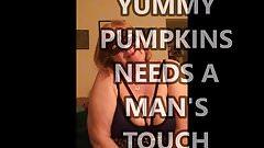 YUMMY PUMPKINS NEEDS A MAN'S TOUCH