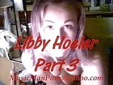 The infamous Libby Hoeler (parts 1 - 5)