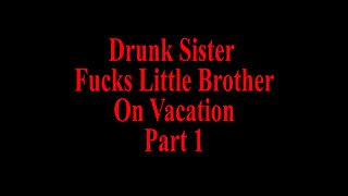 tipsy sister fucks little brother by mistake Part 1