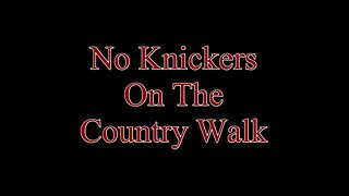No Knickers on the Country Walk