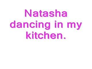 Natasha dancing in my kitchen.