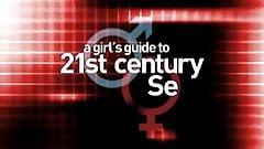 A Girl's Guide to 21st Century Sex part 1